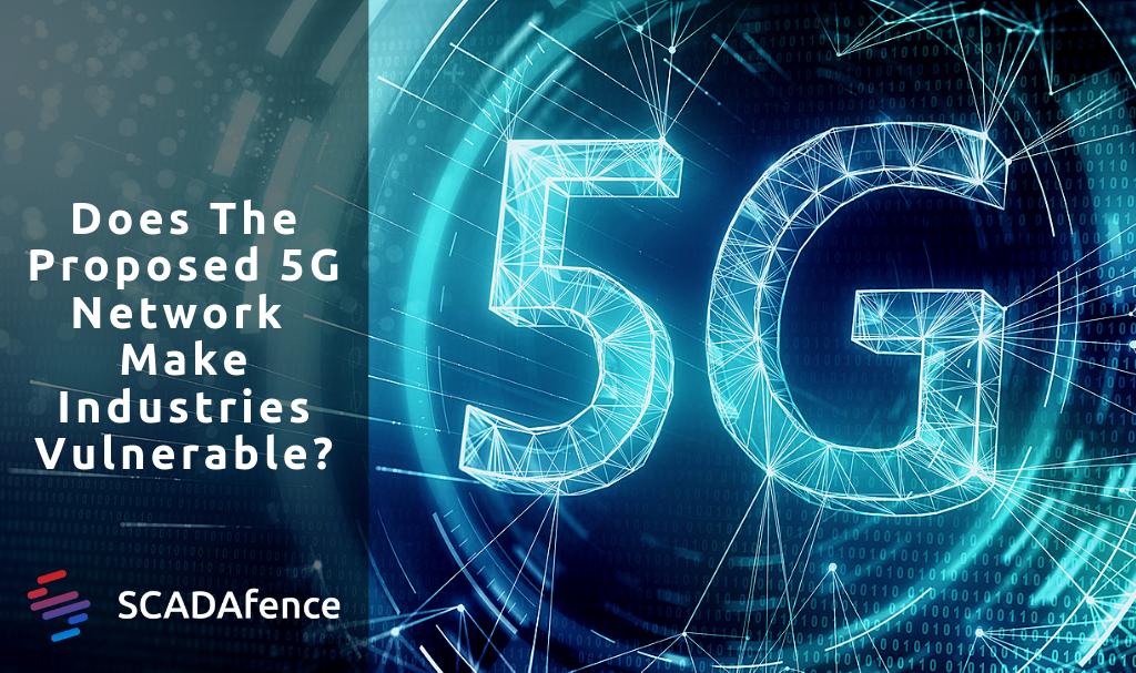 Does The Proposed 5G Network Make Global Industries and Utilities Vulnerable to Attacks?