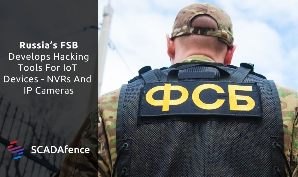 Russia's FSB Develops Hacking Tools For IoT Devices – NVRs And IP Cameras