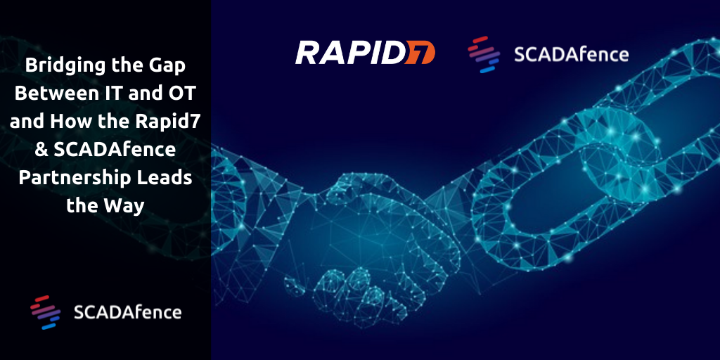 Bridging the Gap Between IT and OT and How the Rapid7 & SCADAfence Partnership Leads the Way